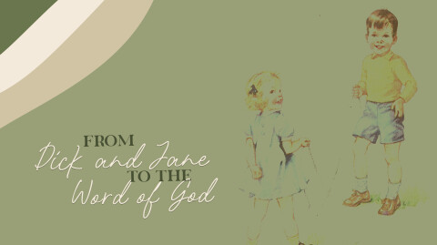 """From """"Dick and Jane"""" to The Word of God"""