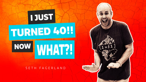 I Just Turned 40, Now What?